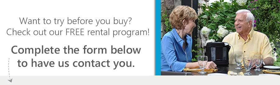 Want to try before you buy?  Check out our FREE rental program!